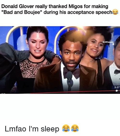 "Donald Glover, Funny, and Migos: Donald Glover really thanked Migos for making  ""Bad and Boujee"" during his acceptance speech  IG:ODaquan  5:27 Lmfao I'm sleep 😂😂"