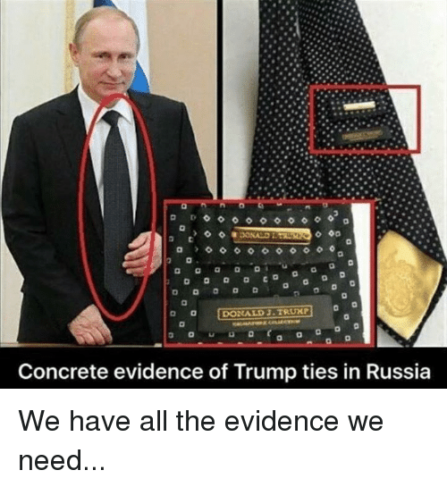 Memes, Russia, and Trump: DONALD J. TRUHP  O O  Concrete evidence of Trump ties in Russia We have all the evidence we need...