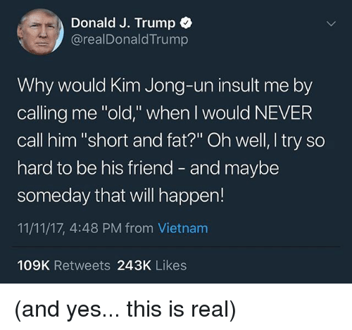 donald j trump realdonaldtrump why would kim jong un insult me 28954297 donald j trump why would kim jong un insult me by calling me old
