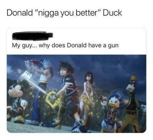 "My Guy: Donald ""nigga you better"" Duck  My guy... why does Donald have a gun"