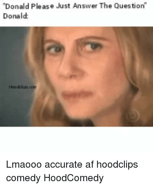 "Just Answer The Question: ""Donald Please Just Answer The Question  Donald Lmaooo accurate af hoodclips comedy HoodComedy"