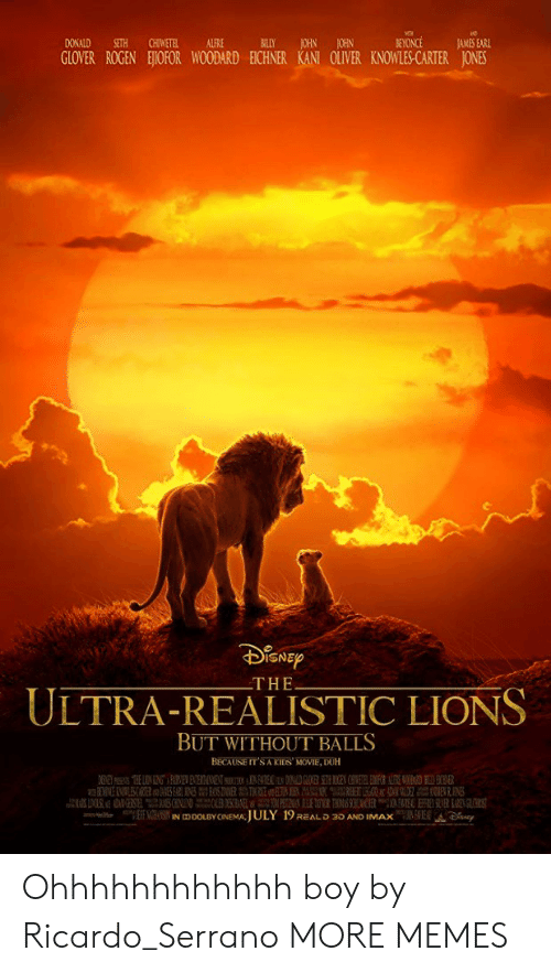 Glover: DONALD SETH CHIWETELALFRE  A BILLY JOHN JOHN  GLOVER ROGEN EOFOR WOODARD ECHNER KANT OLVER KNOWLES CARTER JONES  THE  ULTRA-REALISTIC LIONS  BUT WITHOUT BALLS  BECAUSE IT'S A KIDS MOVIE, DUH Ohhhhhhhhhhhh boy by Ricardo_Serrano MORE MEMES