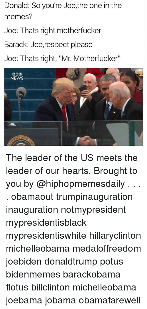 """Joebama: Donald: So you're Joe,the one in the  memes?  Joe: Thats right motherfucker  Barack: Joe, respect please  Joe: Thats right, """"Mr. Motherfucker""""  BBC  NEWS The leader of the US meets the leader of our hearts. Brought to you by @hiphopmemesdaily . . . . obamaout trumpinauguration inauguration notmypresident mypresidentisblack mypresidentiswhite hillaryclinton michelleobama medaloffreedom joebiden donaldtrump potus bidenmemes barackobama flotus billclinton michelleobama joebama jobama obamafarewell"""