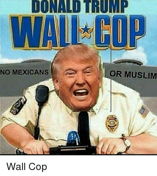 donald trump a or muslim no mexicans wall cop 10390005 donald trump a or muslim no mexicans wall cop donald trump meme on