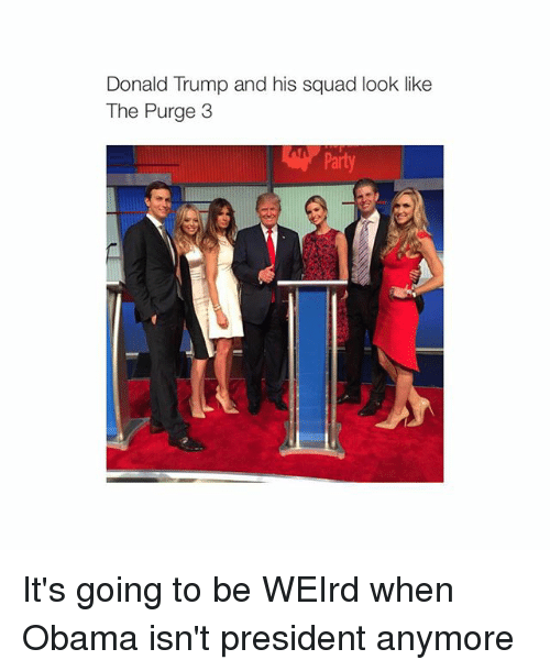 The Purge: Donald Trump and his squad look like  The Purge 3  Party It's going to be WEIrd when Obama isn't president anymore