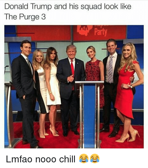 The Purge: Donald Trump and his squad look like  The Purge 3  Party Lmfao nooo chill 😂😂