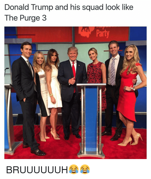 The Purge: Donald Trump and his squad look like  The Purge 3  Party BRUUUUUUH😂😂