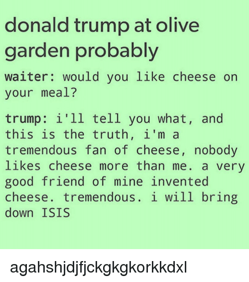 Donald Trump at Olive Garden Probably Waiter Would You Like Cheese ...