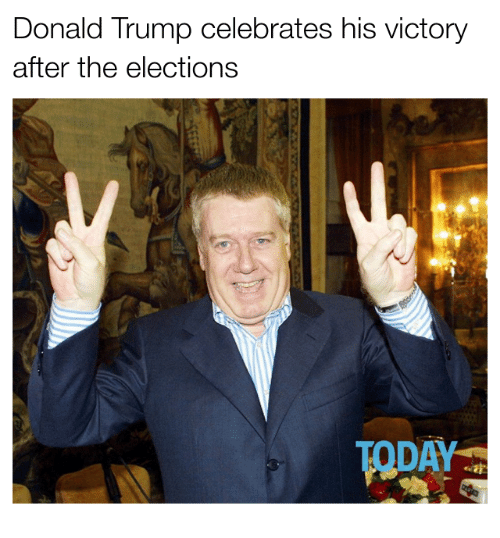 Donald Trump, Memes, and Today: Donald Trump celebrates his victory  after the elections  TODAY