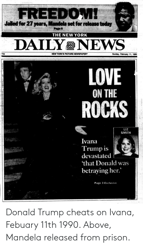 donald: Donald Trump cheats on Ivana, Febuary 11th 1990. Above, Mandela released from prison.