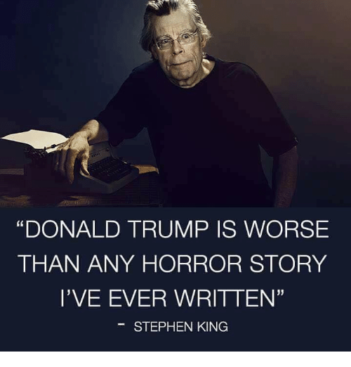 """Stephen King: """"DONALD TRUMP IS WORSE  THAN ANY HORROR STORY  l'VE EVER WRITTEN'  STEPHEN KING"""