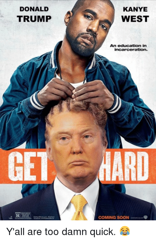 Donald Trump, Kanye, and Memes: DONALD  TRUMP  KANYE  WEST  An education in  incarceration.  MARD  COMING SOON Y'all are too damn quick. 😂