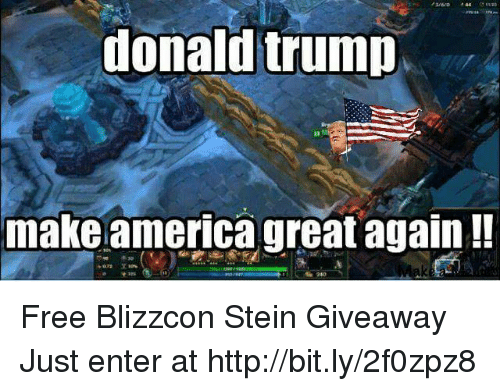 Blizzcon: donald trump  make america great again Free Blizzcon Stein Giveaway  Just enter at http://bit.ly/2f0zpz8