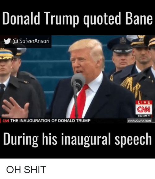 Inauguration Of Donald Trump: Donald Trump quoted Bane  Ca SafeerAnsari  LIVE  CNN  903 AM PT  CN THE INAUGURATION OF DONALD TRUMP  BINAUGURATION  During his inaugural speech OH SHIT