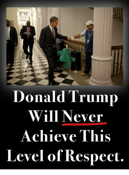 Donald Trump, Trump, and Never: Donald Trump  Will Never  Achieve This  Level ofRespect.