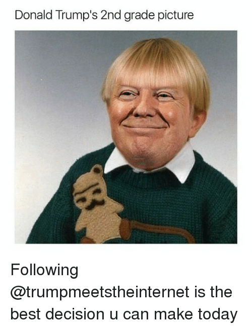 Memes, Best, and Today: Donald Trump's 2nd grade picture Following @trumpmeetstheinternet is the best decision u can make today
