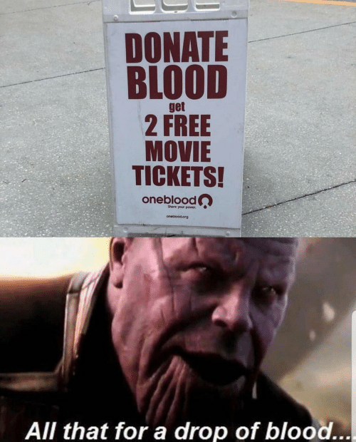 tickets: DONATE  BLOOD  get  2 FREE  MOVIE  TICKETS!  oneblood  Share your power  oneblood.org  All that for a drop of blood...