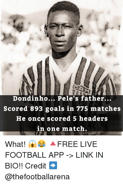 headers: Dondinho... Pele's father...  Scored 893 goals in 775 matches  He once scored 5 headers  in one match What! 😱😂 🔺FREE LIVE FOOTBALL APP -> LINK IN BIO!! Credit ➡️ @thefootballarena