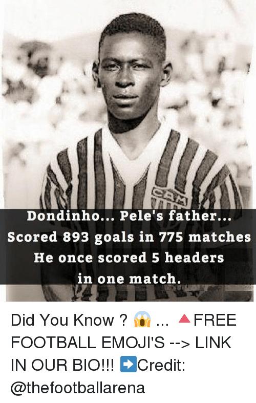 headers: Dondinho... Pele's father...  Scored 893 goals in 775 matches  He once scored 5 headers  in one match. Did You Know ? 😱 ... 🔺FREE FOOTBALL EMOJI'S --> LINK IN OUR BIO!!! ➡️Credit: @thefootballarena