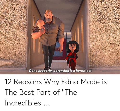 "Edna Mode Meme: Done properly, parenting is a heroic act 12 Reasons Why Edna Mode is The Best Part of ""The Incredibles ..."