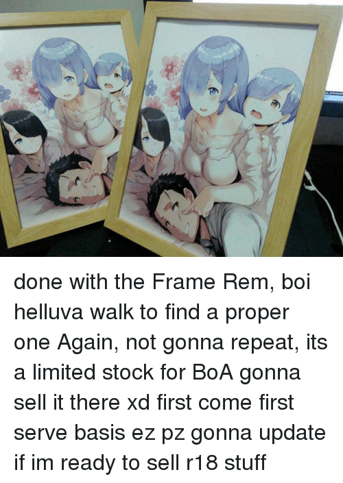 Dank, Limited, and Stocks: done with the Frame Rem, boi helluva walk to find a proper one  Again, not gonna repeat, its a limited stock for BoA  gonna sell it there xd  first come first serve basis ez pz gonna update if im ready to sell r18 stuff