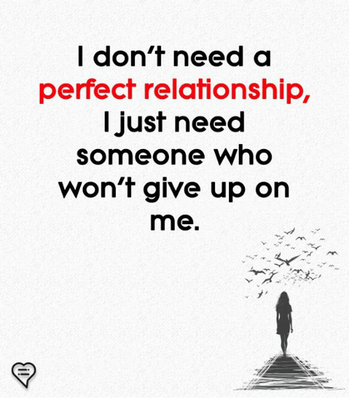 Memes, 🤖, and Who: don'f need a  perfect relationship,  Ijust need  someone who  won't give up on  me