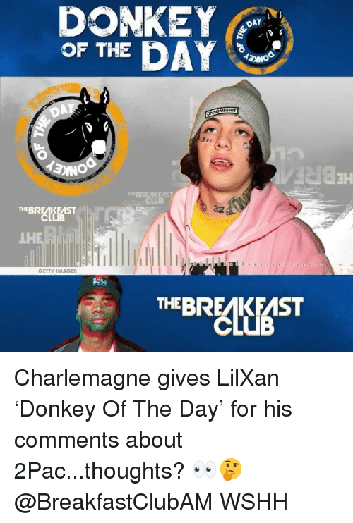 Donkey, Memes, and Wshh: DONKEY  THE DAY  DAY  3H  THEBREAKEAST  32  LH  GETTY IMAGES  0  THEBREAKFAST Charlemagne gives LilXan 'Donkey Of The Day' for his comments about 2Pac...thoughts? 👀🤔 @BreakfastClubAM WSHH