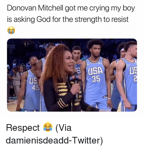 donovan: Donovan Mitchell got me crying my boy  is asking God for the strength to resist  05  35 Respect 😂 (Via ‪damienisdeadd‬-Twitter)