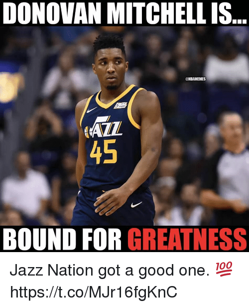 Memes, Good, and 🤖: DONOVAN MITCHELL IS  @NBAMEMES  AZL  45  BOUND FOR GREATNESS Jazz Nation got a good one. 💯 https://t.co/MJr16fgKnC