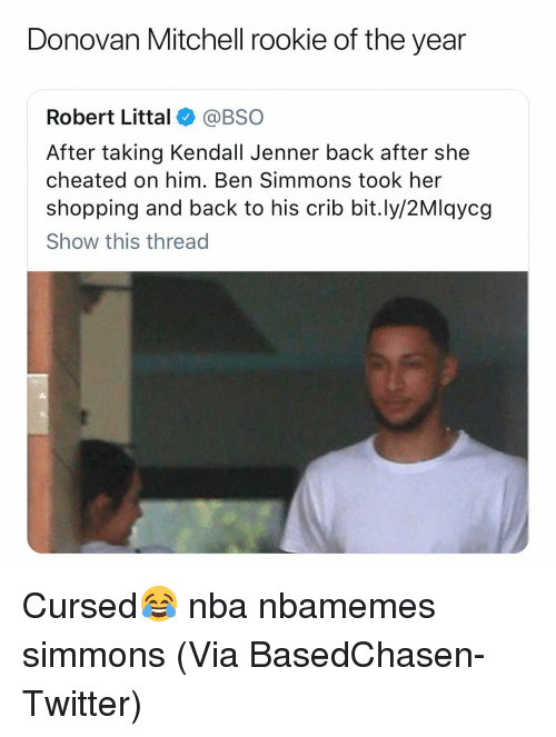 donovan: Donovan Mitchell rookie of the year  Robert Littal@BSO  After taking Kendall Jenner back after she  cheated on him. Ben Simmons took her  shopping and back to his crib bit.ly/2Mlqycg  Show this thread Cursed😂 nba nbamemes simmons (Via ‪BasedChasen‬-Twitter)
