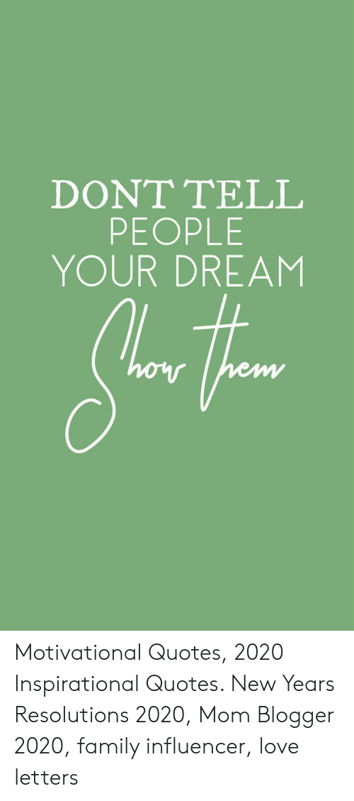 Inspirational: DONT ΤELL  PEOPLE  YOUR DREAM Motivational Quotes, 2020 Inspirational Quotes. New Years Resolutions 2020, Mom Blogger 2020, family influencer, love letters
