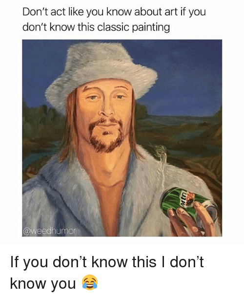 Weed, Marijuana, and Art: Don't act like you know about art if you  don't know this classic painting  @weedhumor If you don't know this I don't know you 😂