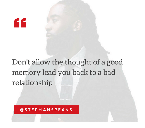 Memes, 🤖, and Lead: Don't allow the thought of a good  memory lead you back to a bad  relationship  STEPH ANS PEAKS