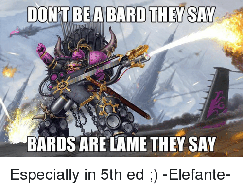 dont be a bard they say bards are lame they 5884546 search a bard memes on me me