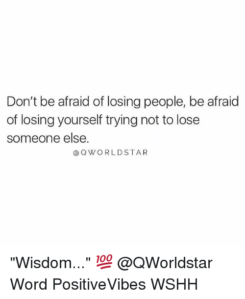 "Memes, Wshh, and Word: Don't be afraid of losing people, be afraid  of losing yourself trying not to lose  someone else  @QWORLDSTAR ""Wisdom..."" 💯 @QWorldstar Word PositiveVibes WSHH"