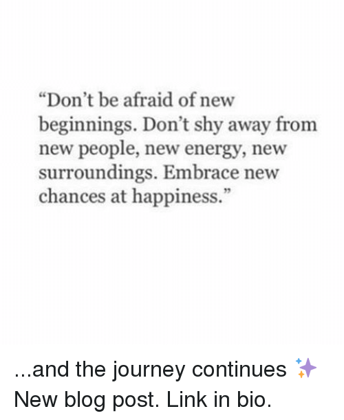 """Energy, Journey, and Memes: """"Don't be afraid of new  beginnings. Don't shy away from  new people, new energy, new  surroundings. Embrace new  chances at happiness."""" ...and the journey continues ✨ New blog post. Link in bio."""