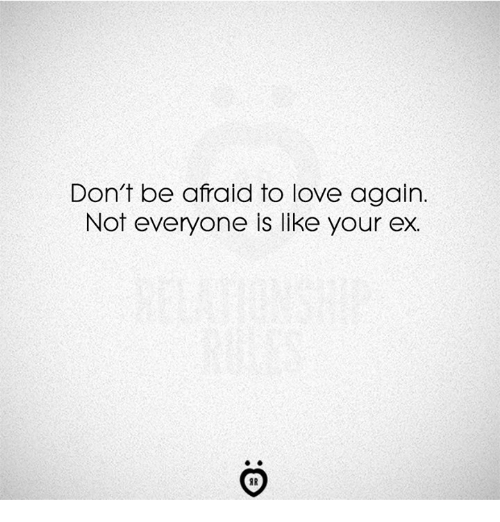 Love, Love Again, and Like: Don't be afraid to love again.  Not everyone is like your ex.  IR