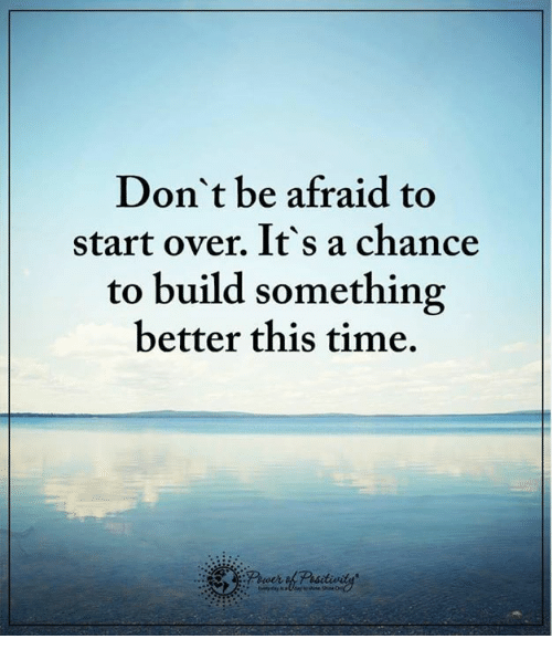 Don't Be Afraid To Start Over It's A Chance To Build