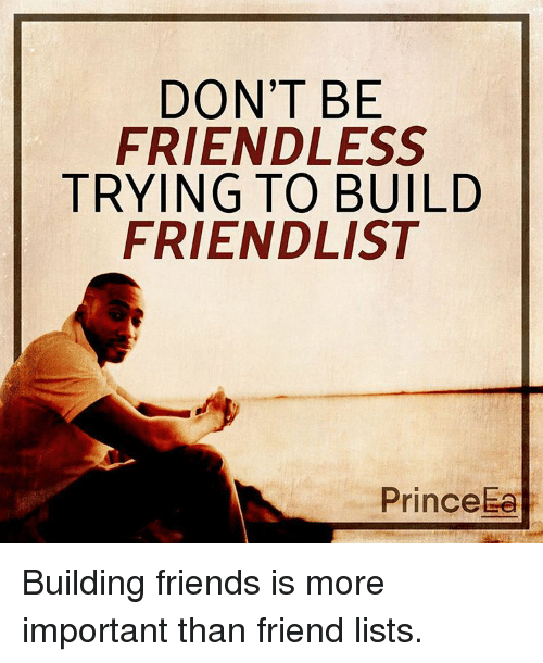 Memes, Prince, and 🤖: DON'T BE  FRIENDLESS  TRYING TO BUILD  FRIEND LIST  Prince Building friends is more important than friend lists.