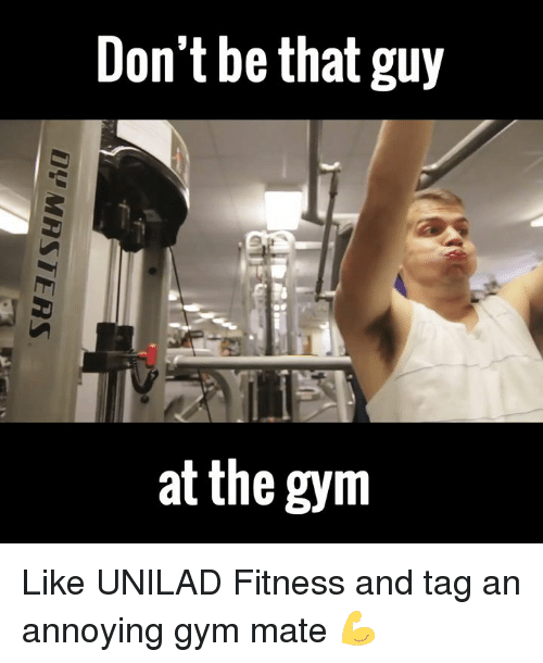 dont be that guy: Don't be that guy  at the gym Like UNILAD Fitness and tag an annoying gym mate 💪