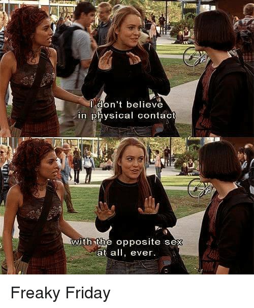 Memes, Physical, and Physics: don't believe  in physical contact  with the opposite sex  at all, ever. Freaky Friday
