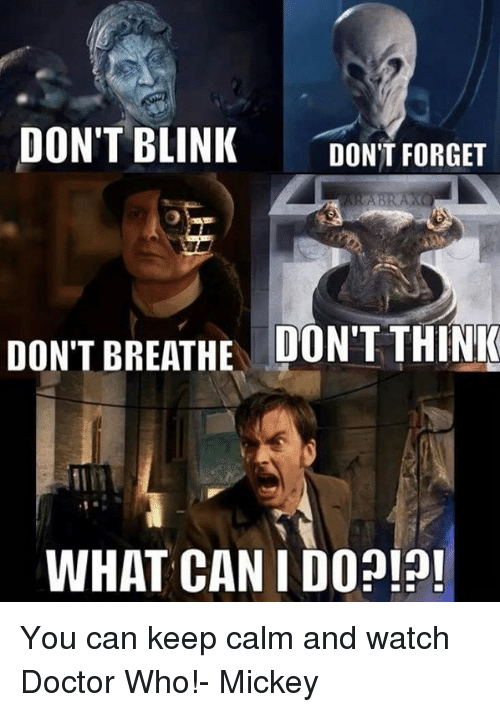 DON'T BLINK DON'T FORGET DON'T BREATHE DON'T THINK WHAT