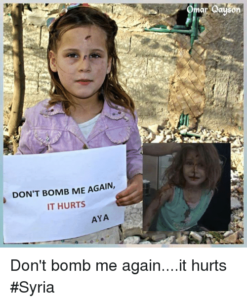 Memes, Syria, and 🤖: DON'T BOMB ME AGAIN,  IT HURTS  AYA  Omar Qayson Don't bomb me again....it hurts #Syria