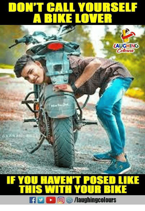 Indianpeoplefacebook, Bike, and You: DON'T CALL YOURSELF  A BIKE LOVER  LAUGHING  F YOU HAVEN'T POSED LIKE  THIS WITH YOUR BIKE