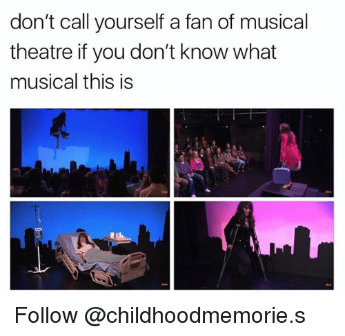 Theatre, Trendy, and You: don't call yourself a fan of musical  theatre if you don't know what  musical this is Follow @childhoodmemorie.s
