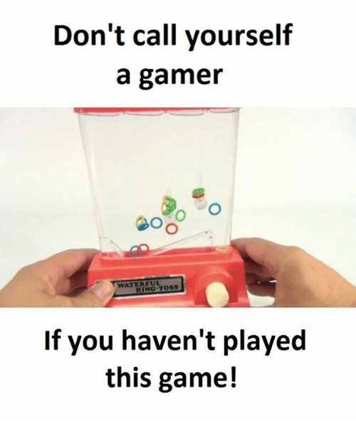 Memes, 🤖, and Gamer: Don't call yourself  a gamer  WATER FUL  If you haven't played  this game!