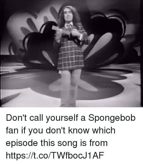Funny, SpongeBob, and A Spongebob: Don't call yourself a Spongebob fan if you don't know which episode this song is from  https://t.co/TWfbocJ1AF
