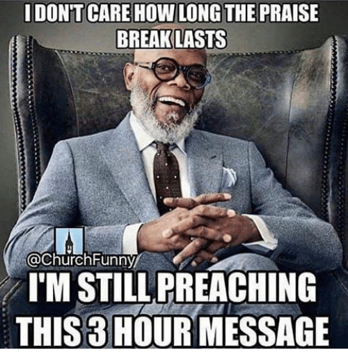 Church Funny: DONT CARE HOW LONG THE PRAISE  BREAK LASTS  @Church Funny  I'M STILL PREACHING  THIS 3 HOUR MESSAGE
