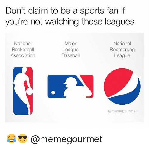 League Meme: Don't claim to be a sports fan if  you're not watching these leagues  Major  National  National  Basketball  League  Boomerang  Association  Baseball  League  @meme gourmet 😂😎 @memegourmet