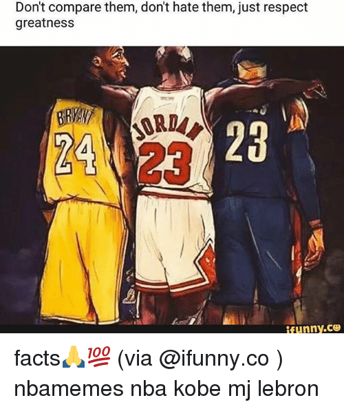 dont compare them dont hate them just respect greatness 23 25431225 🅱 25 best memes about ifunny c ifunny c memes